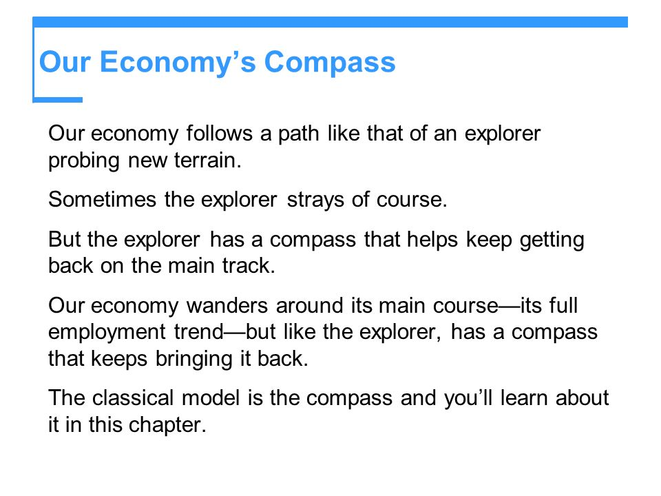 Our Economy's Compass Our economy follows a path like that of an explorer probing new terrain. Sometimes the explorer strays of course.