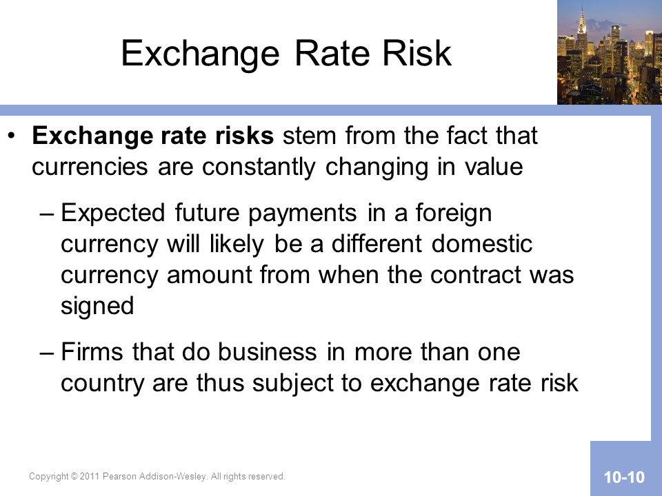 Exchange Rate Risk Exchange rate risks stem from the fact that currencies are constantly changing in value.