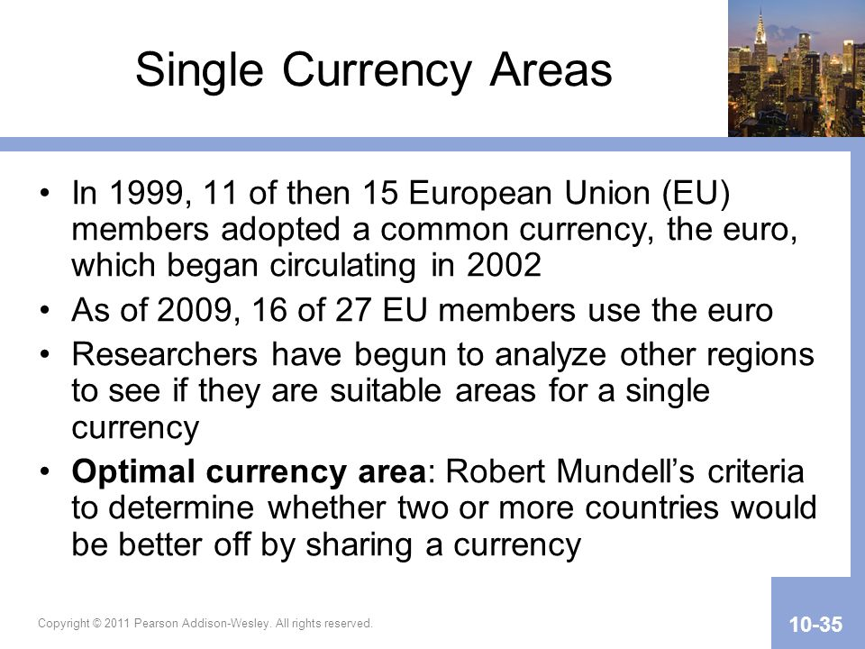 Single Currency Areas In 1999, 11 of then 15 European Union (EU) members adopted a common currency, the euro, which began circulating in