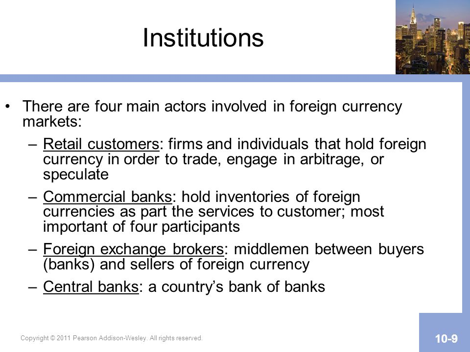 Institutions There are four main actors involved in foreign currency markets: