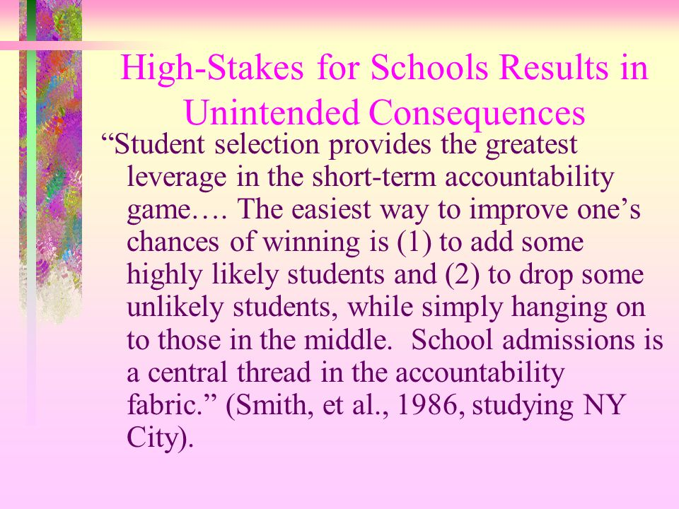 High-Stakes for Schools Results in Unintended Consequences