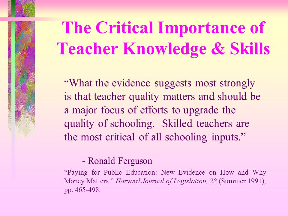 The Critical Importance of Teacher Knowledge & Skills