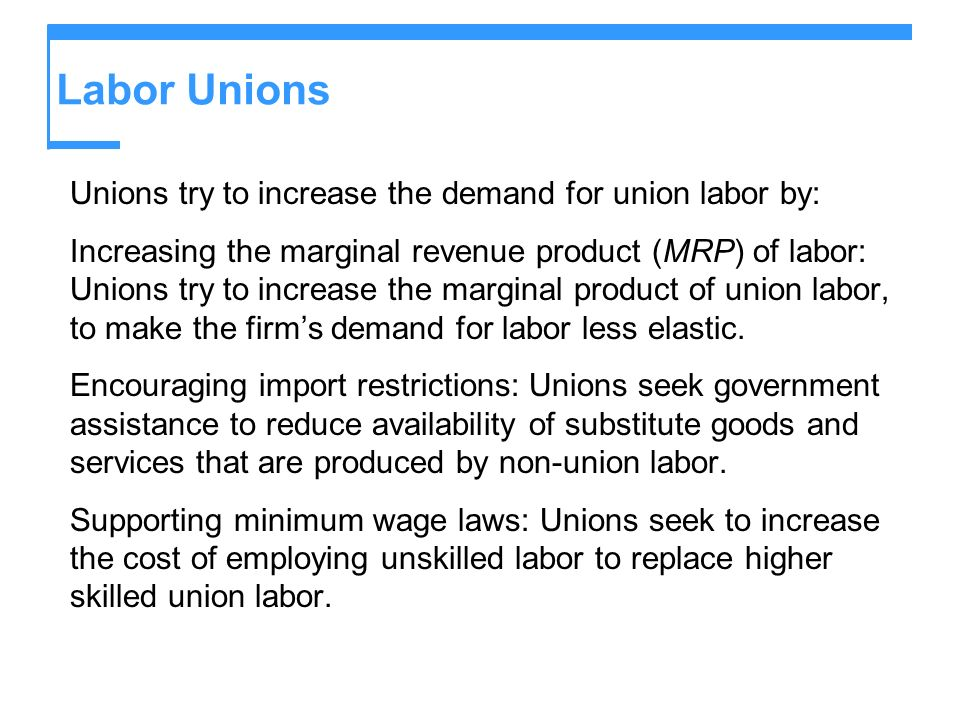 Labor Unions Unions try to increase the demand for union labor by: