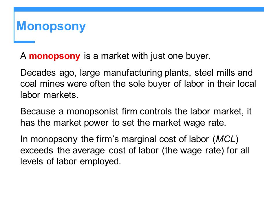 Monopsony A monopsony is a market with just one buyer.