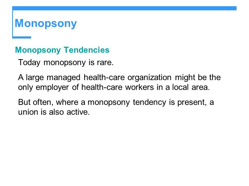 Monopsony Monopsony Tendencies Today monopsony is rare.