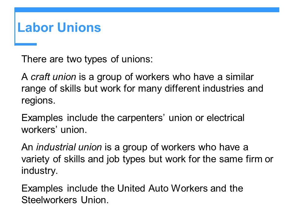 Labor Unions There are two types of unions: