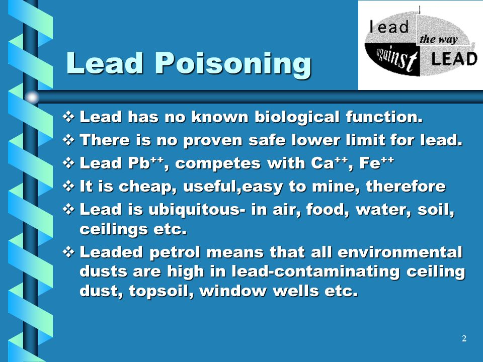 Lead Poisoning Lead has no known biological function.