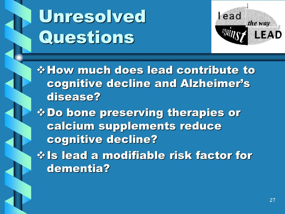 Unresolved Questions How much does lead contribute to cognitive decline and Alzheimer's disease