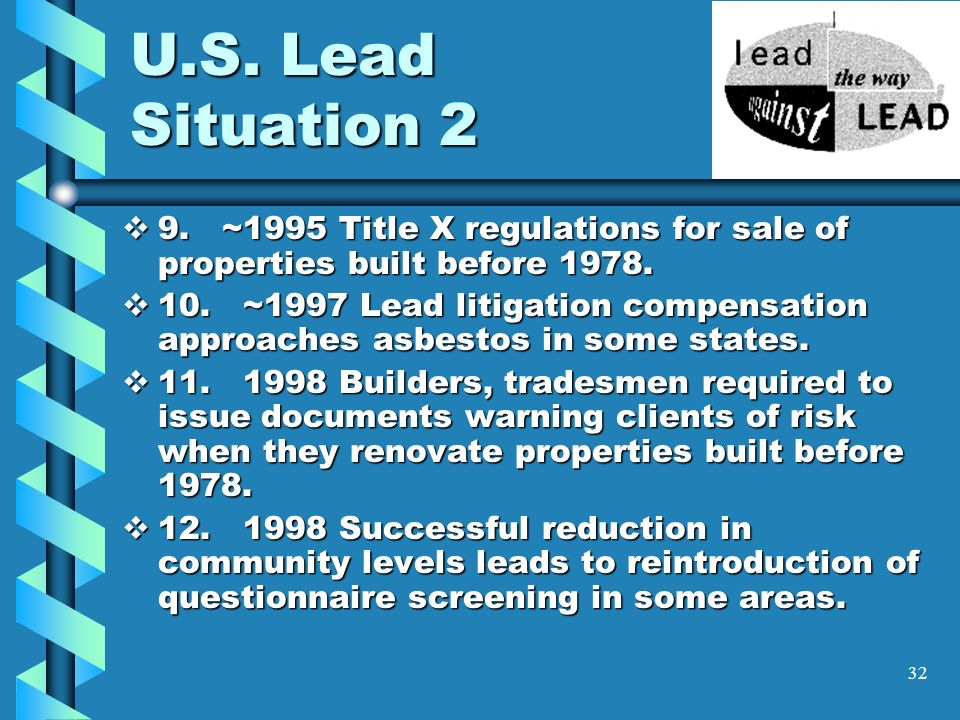 U.S. Lead Situation 2 9. ~1995 Title X regulations for sale of properties built before 1978.