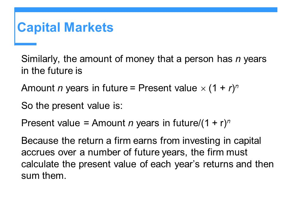 Capital MarketsSimilarly, the amount of money that a person has n years in the future is. Amount n years in future = Present value  (1 + r)n.