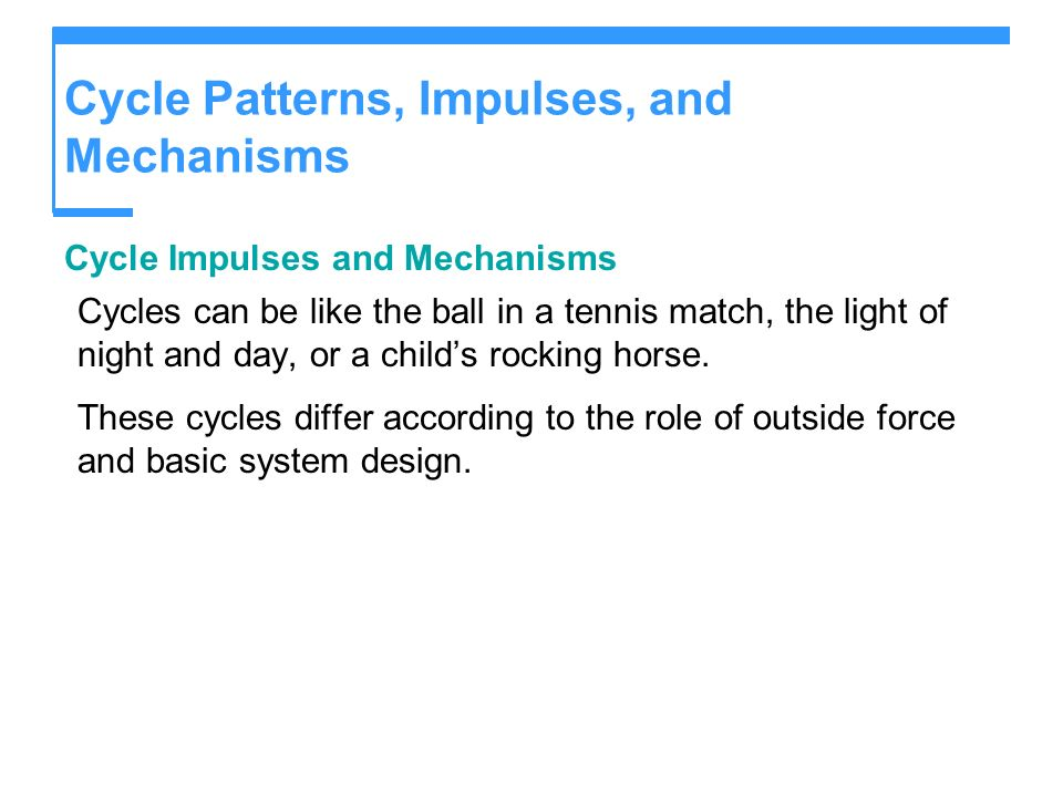 Cycle Patterns, Impulses, and Mechanisms