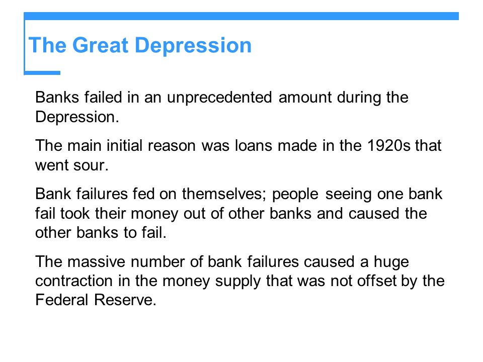 The Great Depression Banks failed in an unprecedented amount during the Depression.