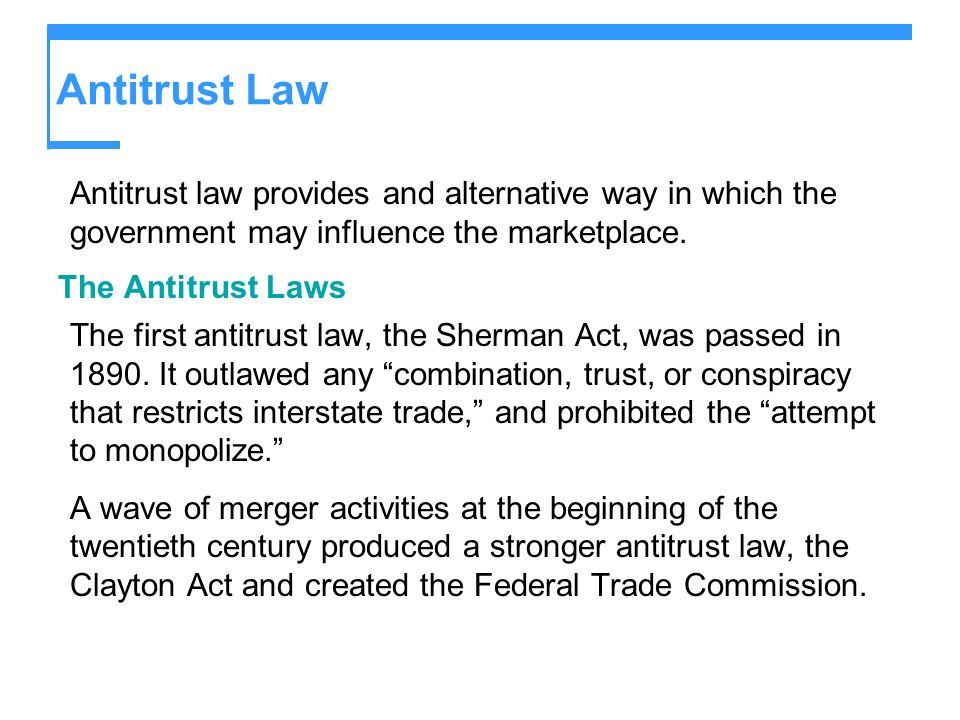 Antitrust Law Antitrust law provides and alternative way in which the government may influence the marketplace.