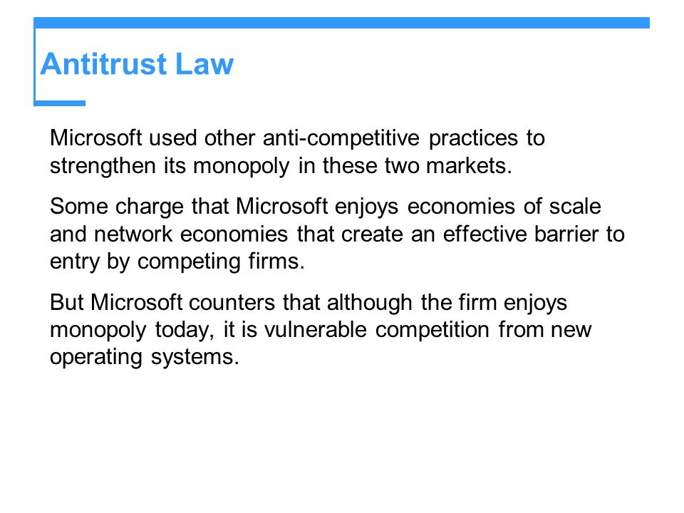 Antitrust Law Microsoft used other anti-competitive practices to strengthen its monopoly in these two markets.