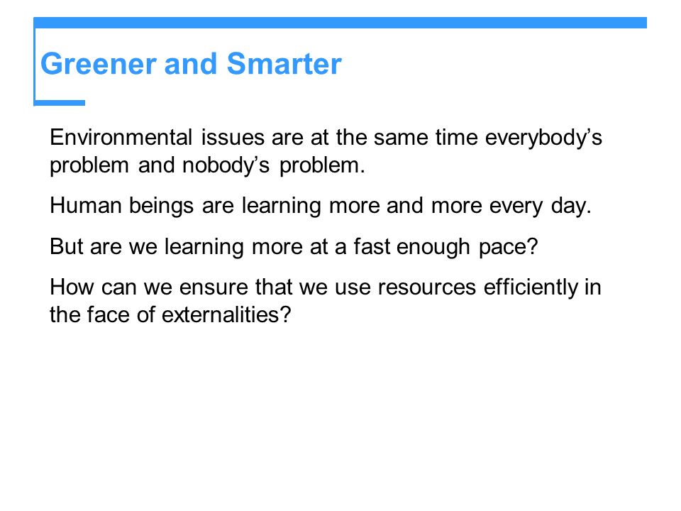 Greener and Smarter Environmental issues are at the same time everybody's problem and nobody's problem.