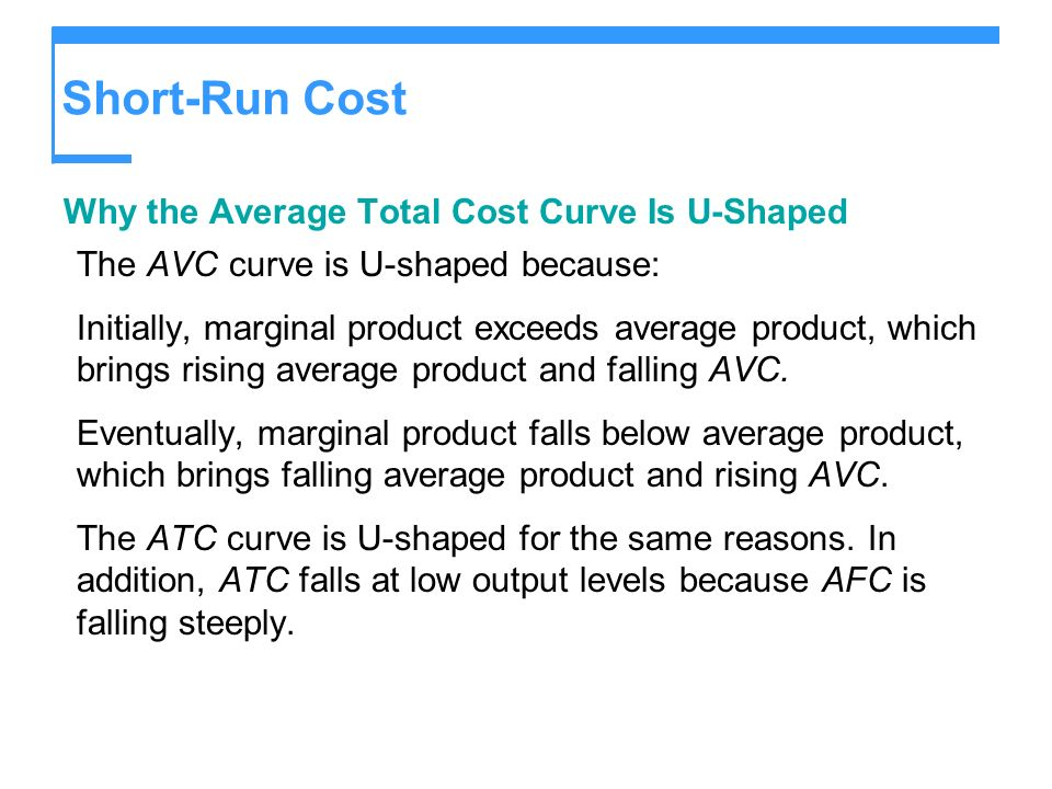 Short-Run Cost Why the Average Total Cost Curve Is U-Shaped