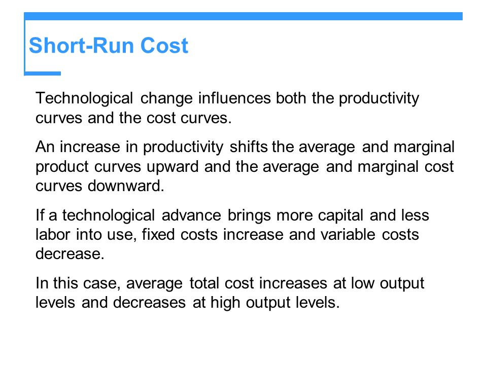Short-Run Cost Technological change influences both the productivity curves and the cost curves.