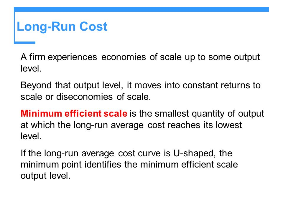 Long-Run Cost A firm experiences economies of scale up to some output level.