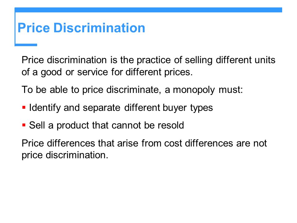 Price Discrimination Price discrimination is the practice of selling different units of a good or service for different prices.