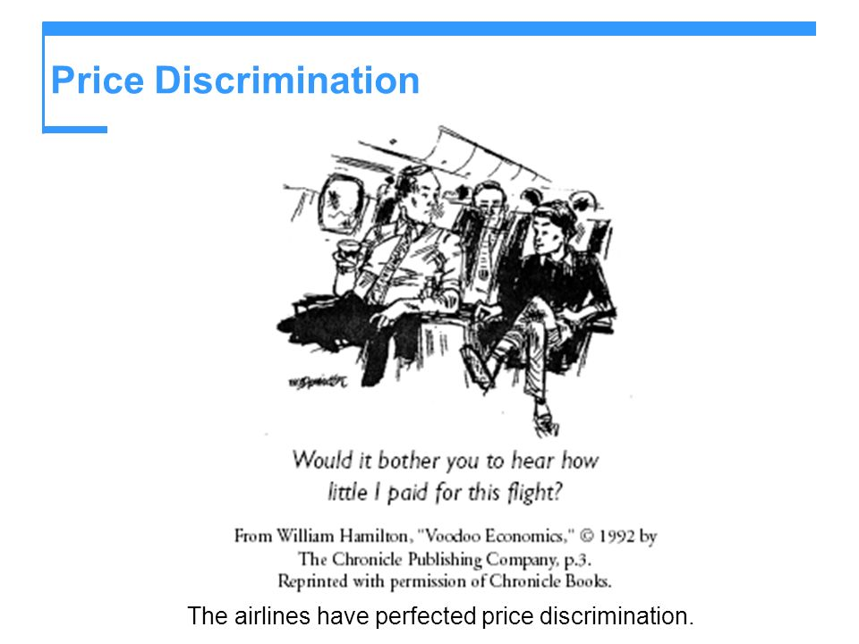 Price Discrimination The airlines have perfected price discrimination.