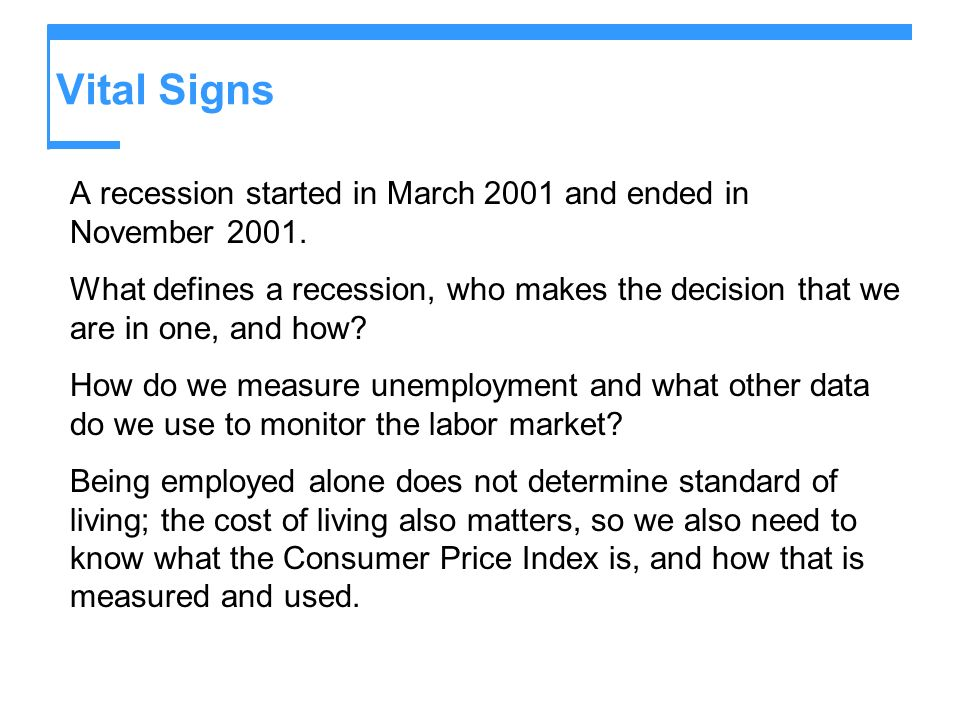 Vital Signs A recession started in March 2001 and ended in November 2001.