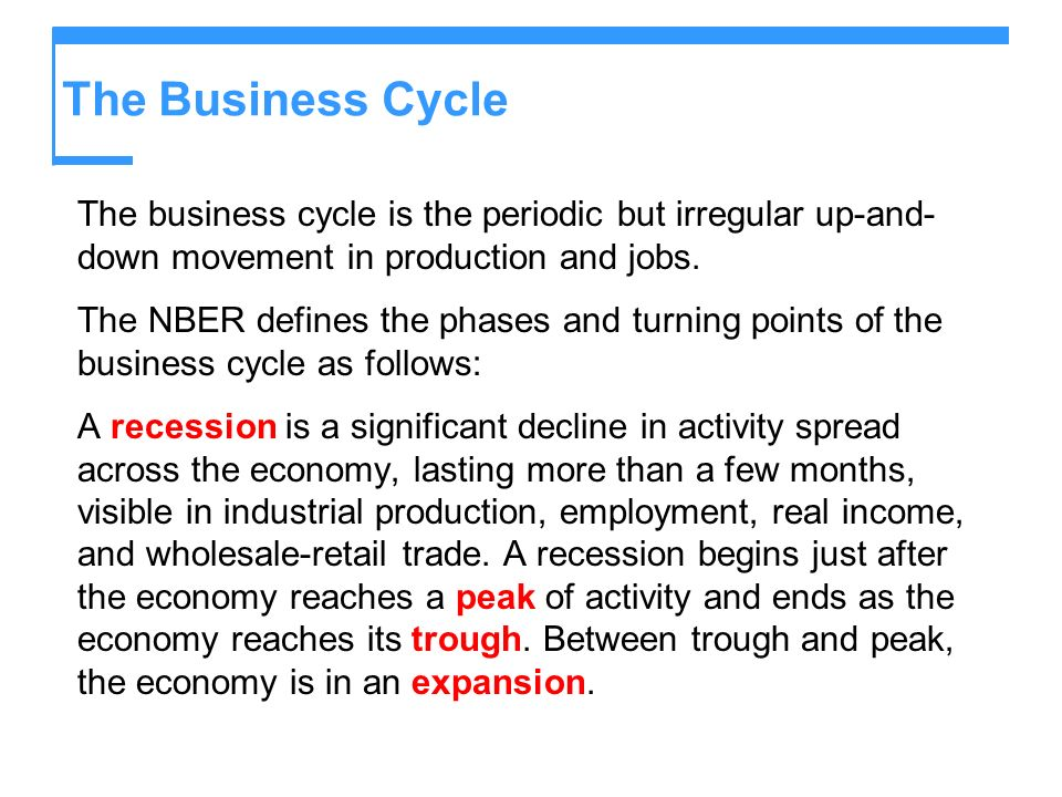 The Business Cycle The business cycle is the periodic but irregular up-and-down movement in production and jobs.