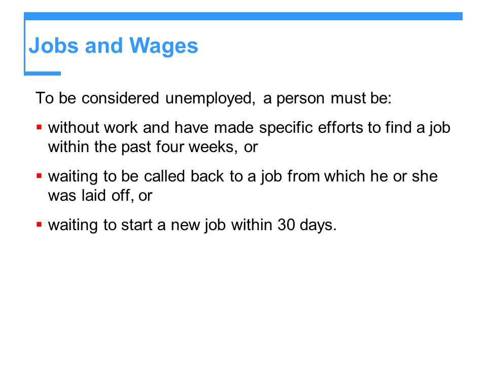 Jobs and Wages To be considered unemployed, a person must be:
