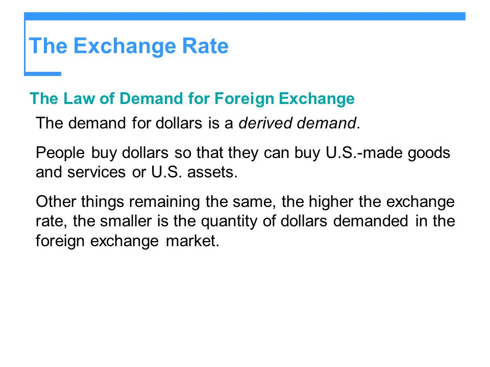 The Exchange Rate The Law of Demand for Foreign Exchange