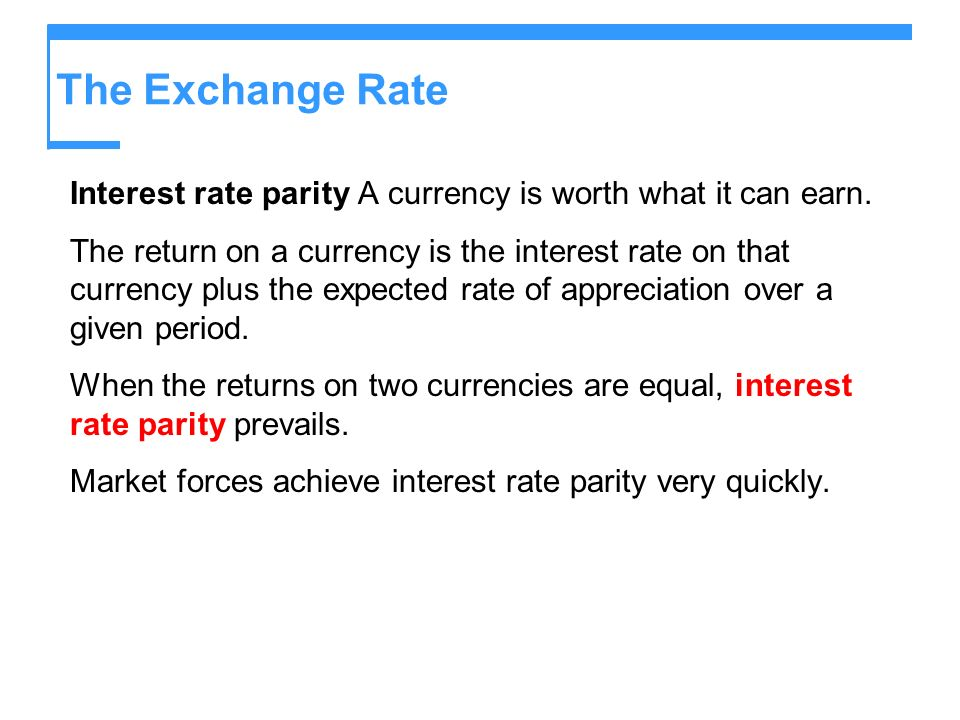 The Exchange Rate Interest rate parity A currency is worth what it can earn.