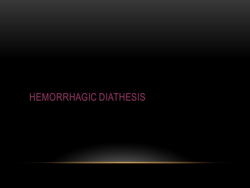 hemorrhagic diasthesis Report there appeared many descriptions of atypical hemorrhagic diatheses   similar hereditary hemorrhagic diathesis affecting males and females17 through .