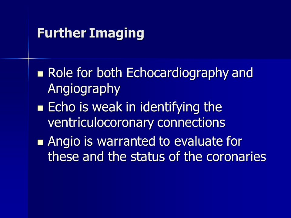Further Imaging Role for both Echocardiography and Angiography. Echo is weak in identifying the ventriculocoronary connections.