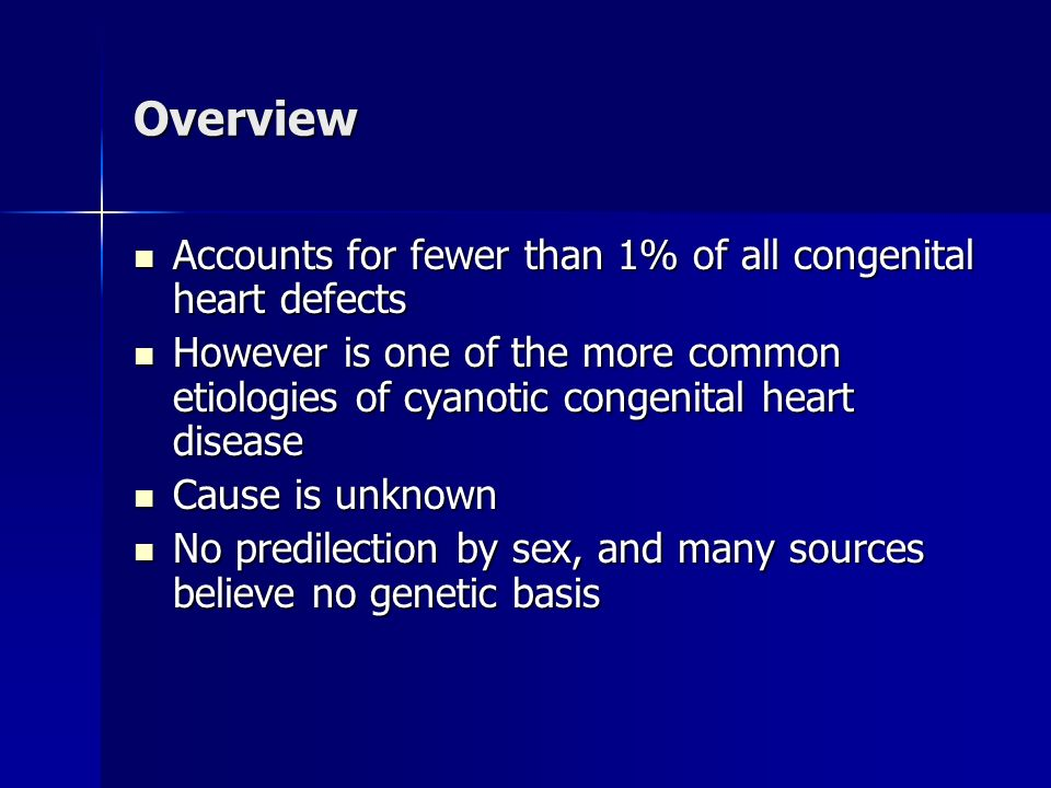 Overview Accounts for fewer than 1% of all congenital heart defects