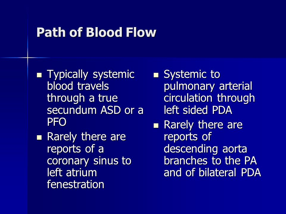 Path of Blood Flow Typically systemic blood travels through a true secundum ASD or a PFO.