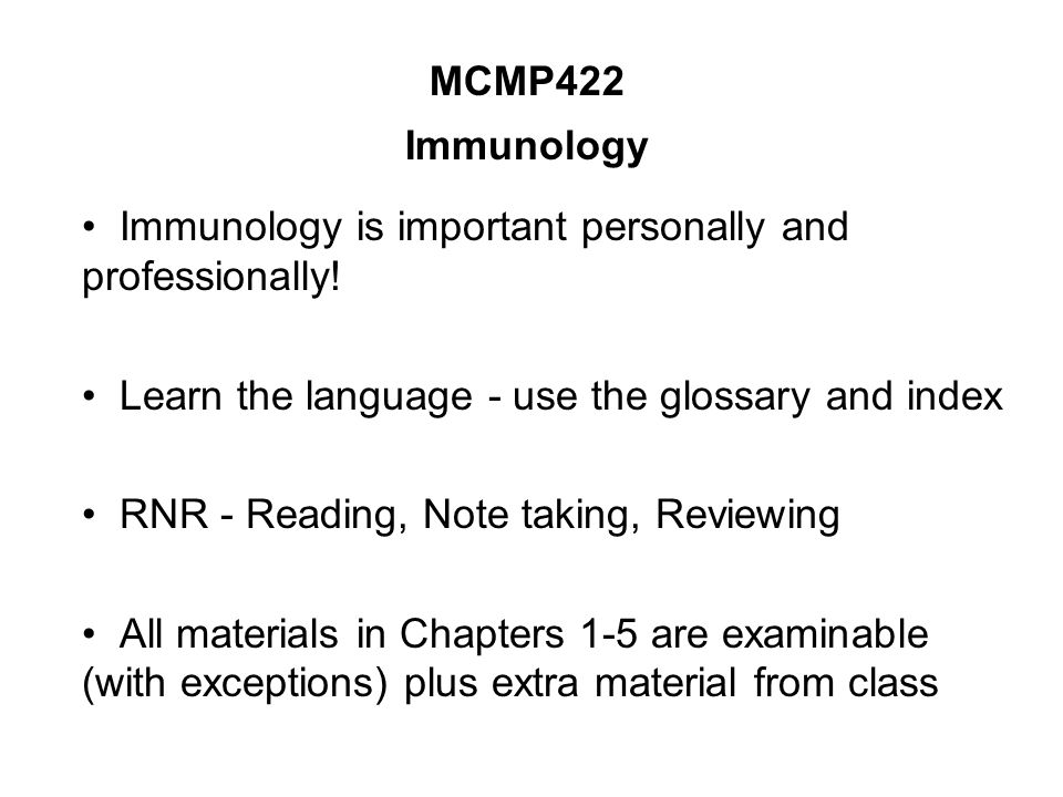 MCMP422 Immunology Immunology is important personally and professionally! Learn the language - use the glossary and index.
