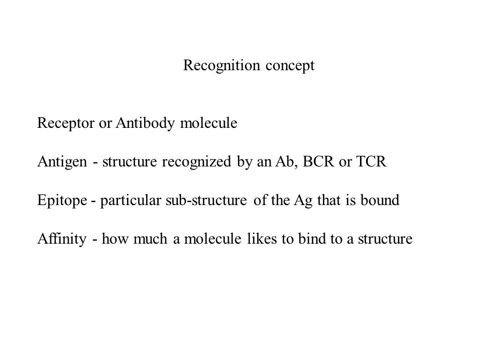 Recognition concept Receptor or Antibody molecule. Antigen - structure recognized by an Ab, BCR or TCR.
