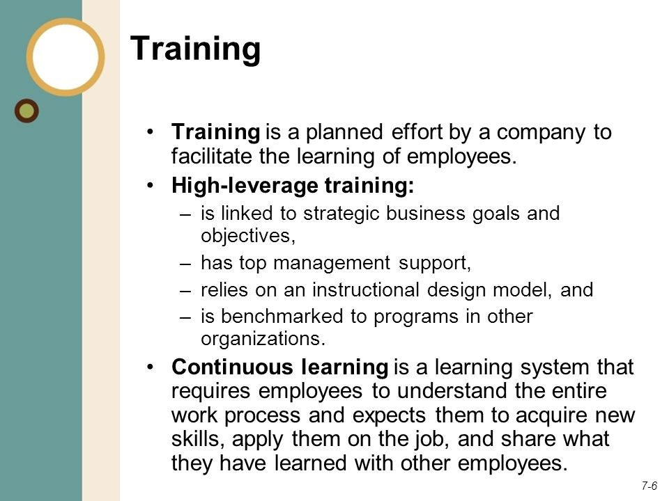 Training Training is a planned effort by a company to facilitate the learning of employees. High-leverage training:
