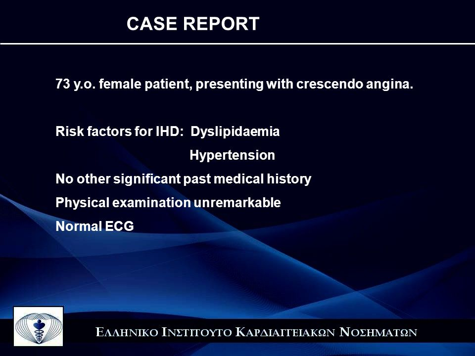 CASE REPORT 73 y.o. female patient, presenting with crescendo angina.