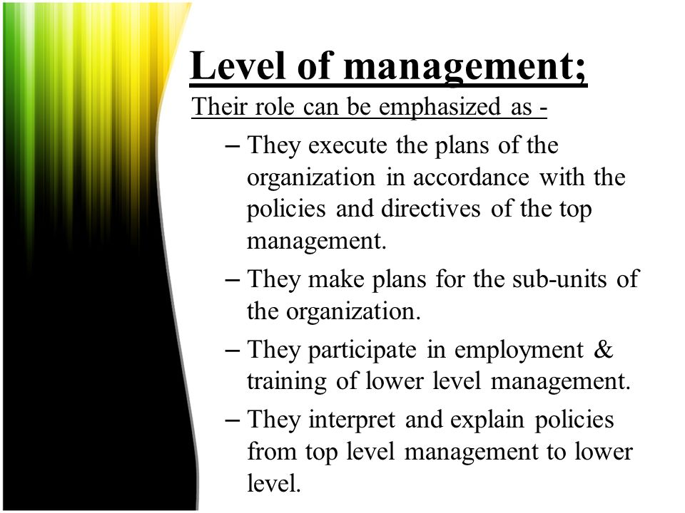 Level of management; Their role can be emphasized as -