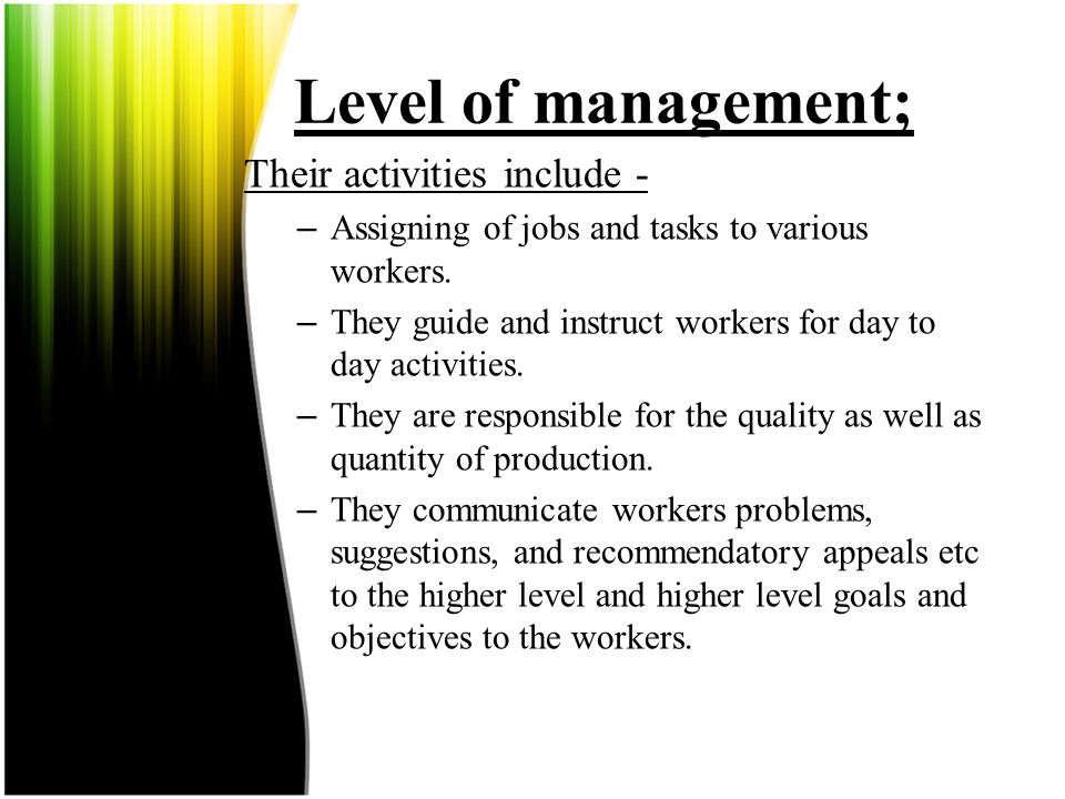Level of management; Their activities include -