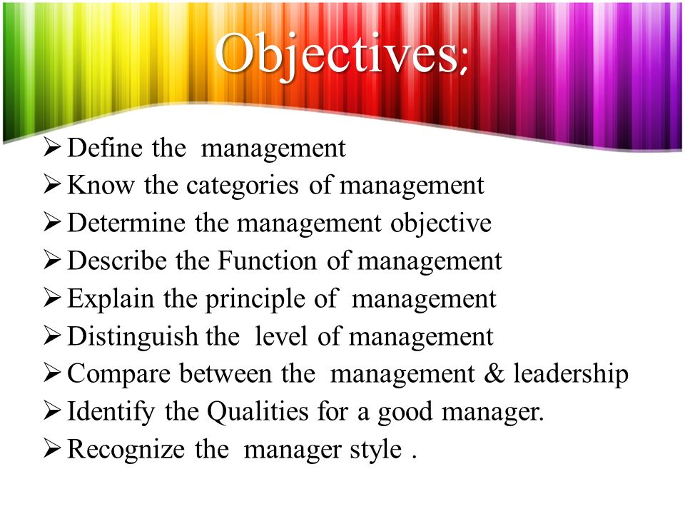 Objectives; Define the management Know the categories of management