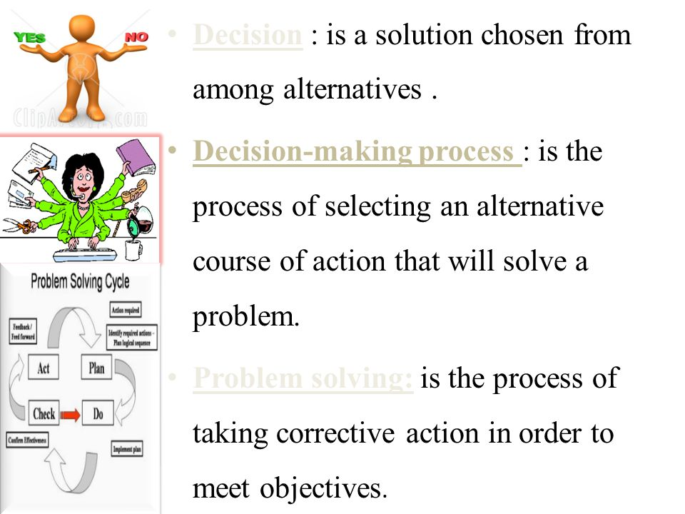 Decision : is a solution chosen from among alternatives .
