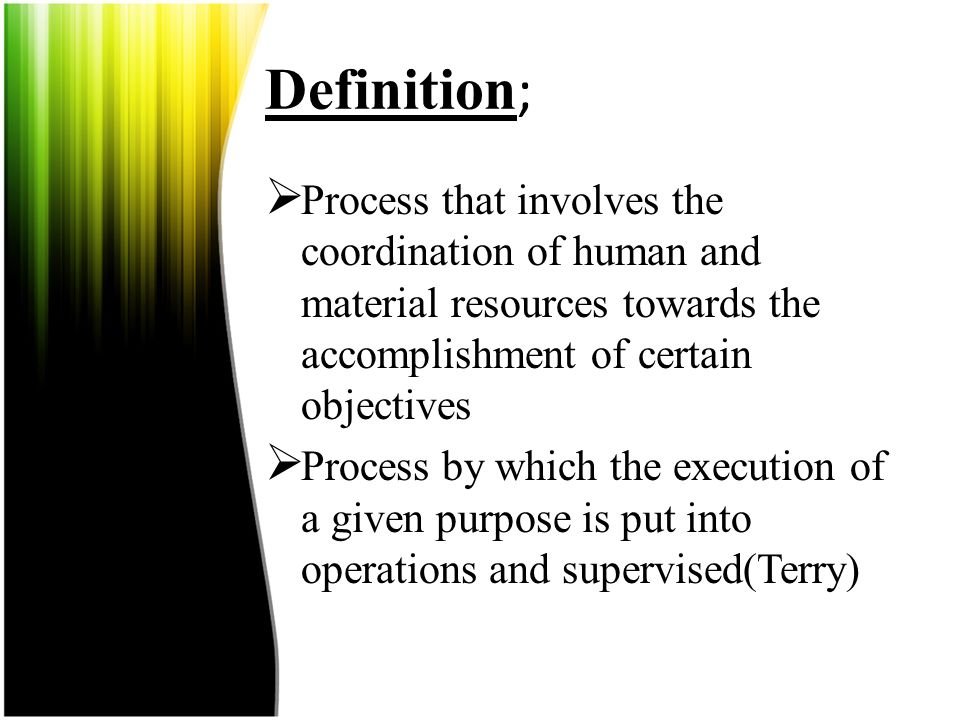 Definition; Process that involves the coordination of human and material resources towards the accomplishment of certain objectives.