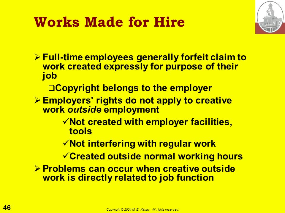 Works Made for Hire Full-time employees generally forfeit claim to work created expressly for purpose of their job.