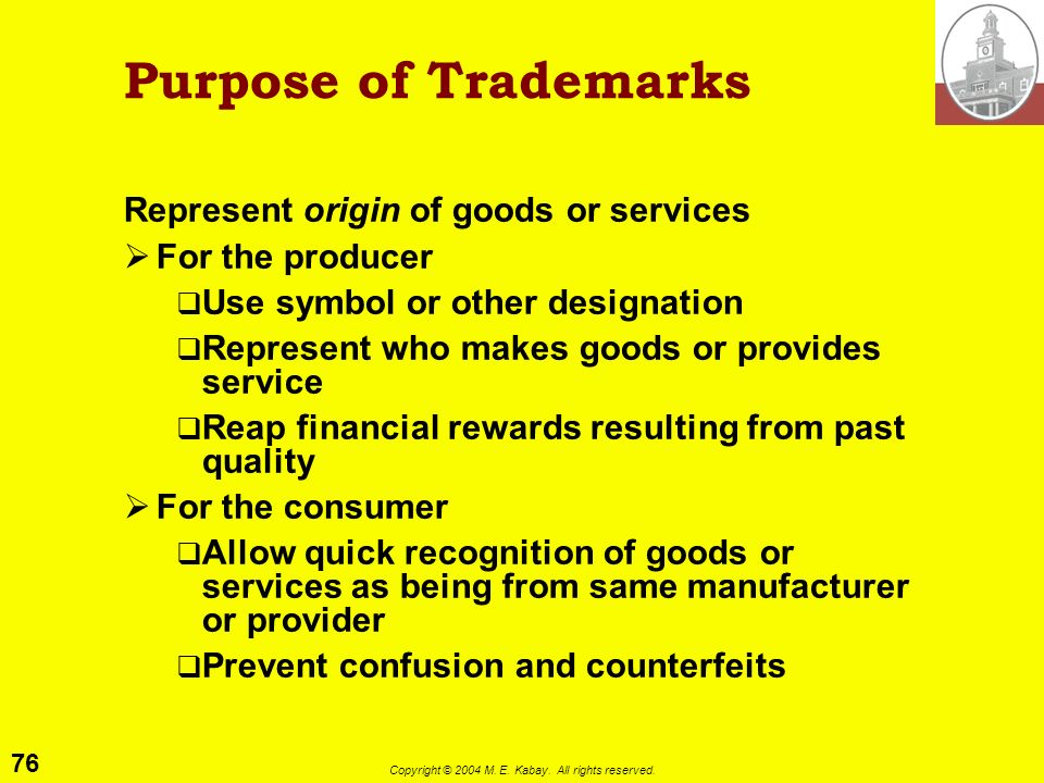 Purpose of Trademarks Represent origin of goods or services
