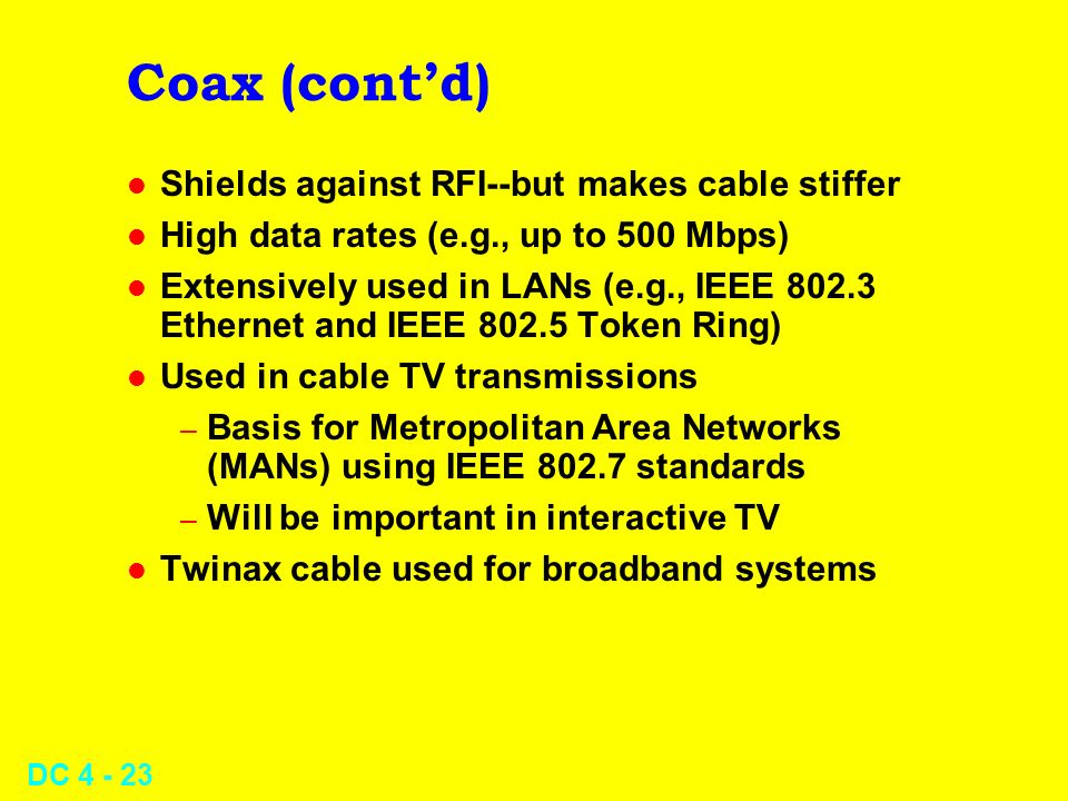 Coax (cont'd) Shields against RFI--but makes cable stiffer