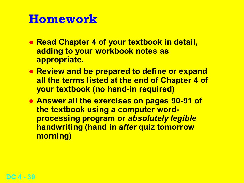 Homework Read Chapter 4 of your textbook in detail, adding to your workbook notes as appropriate.