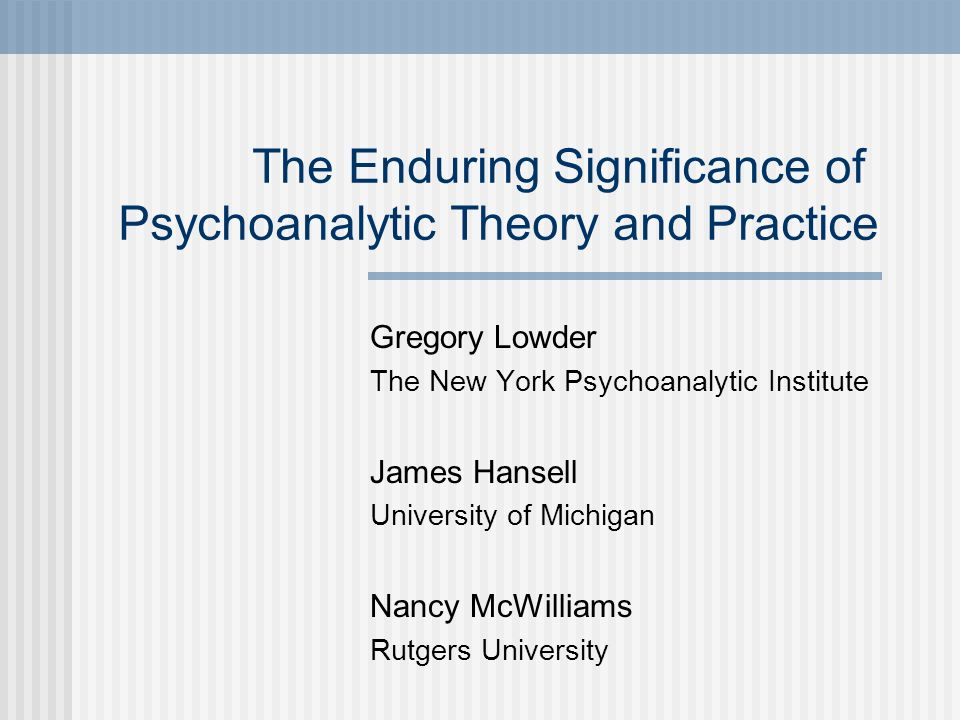 The Enduring Significance of Psychoanalytic Theory and Practice