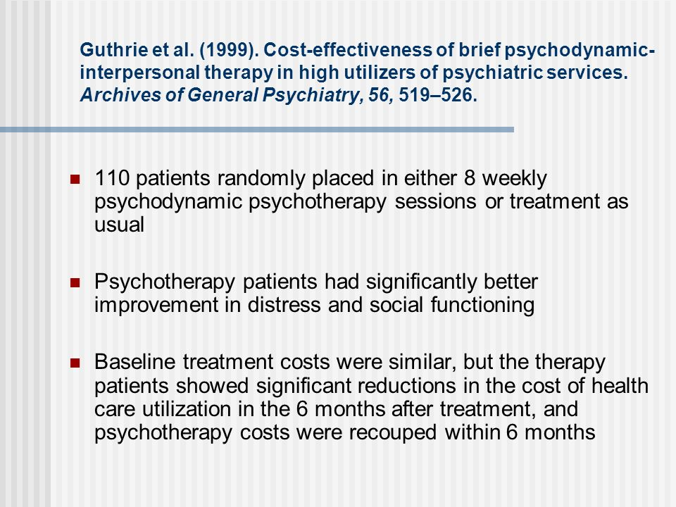 Guthrie et al. (1999). Cost-effectiveness of brief psychodynamic-interpersonal therapy in high utilizers of psychiatric services. Archives of General Psychiatry, 56, 519–526.