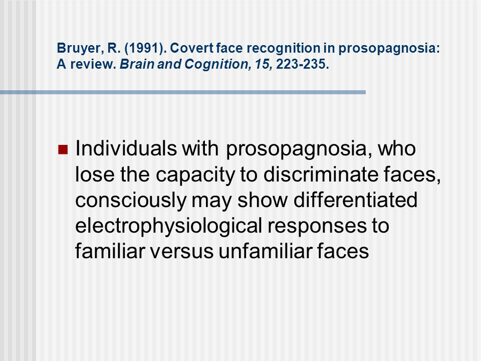 Bruyer, R. (1991). Covert face recognition in prosopagnosia: A review