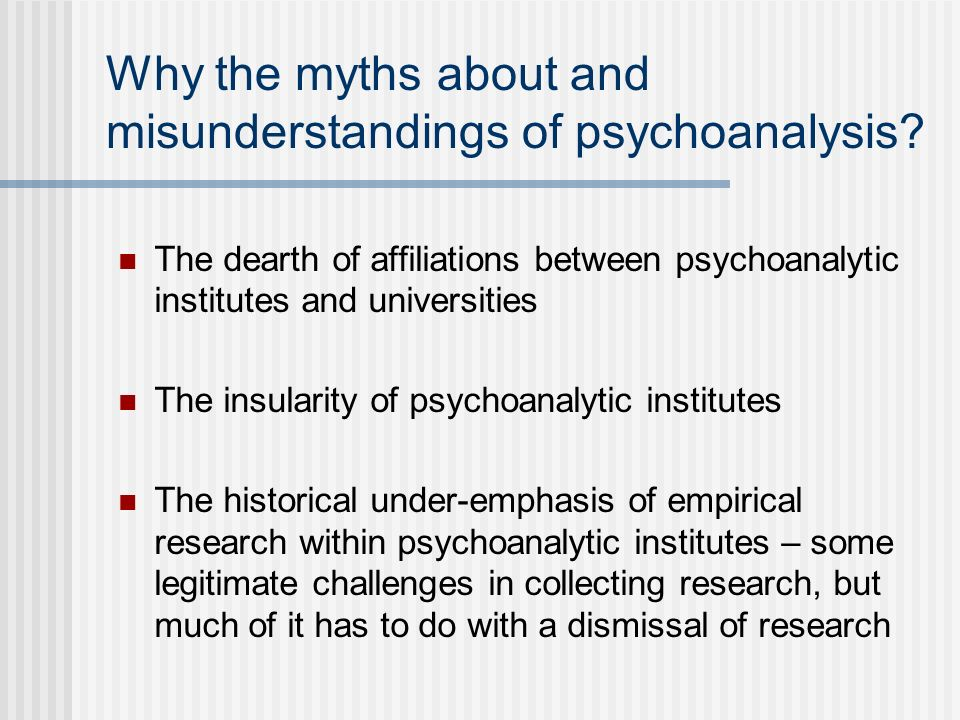 Why the myths about and misunderstandings of psychoanalysis